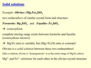 Solid solutions Example:  Olivine: (Mg,Fe) 2 SiO 4