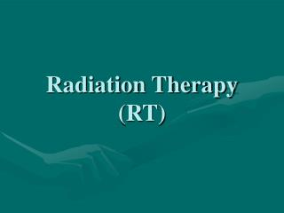 Radiation Therapy (RT)