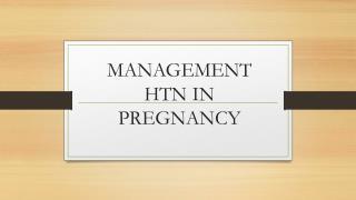 MANAGEMENT HTN IN PREGNANCY