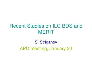 Recent Studies on ILC BDS and MERIT