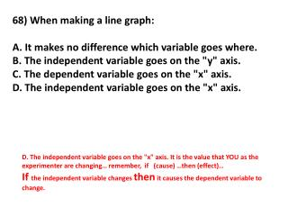 68) When making a line graph: A. It makes no difference which variable goes where.