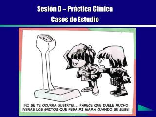 Sesión D – Práctica Clínica  Casos de Estudio