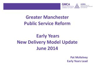 Greater Manchester  Public Service Reform  Early Years New Delivery Model Update  June 2014