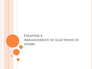 Chapter 5 Arrangement of electrons in atoms