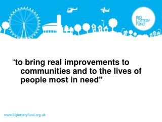 """ to bring real improvements to communities and to the lives of people most in need"""
