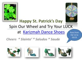 Happy St. Patrick's Day Spin Our Wheel and Try Your LUCK at   Karizmah Dance Shoes
