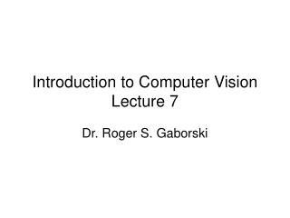 Introduction to Computer Vision Lecture 7