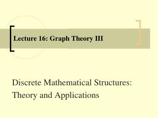 Lecture 16: Graph Theory III