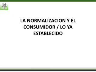 LA NORMALIZACION Y EL CONSUMIDOR / LO YA ESTABLECIDO
