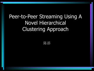 Peer-to-Peer Streaming Using A Novel Hierarchical Clustering Approach