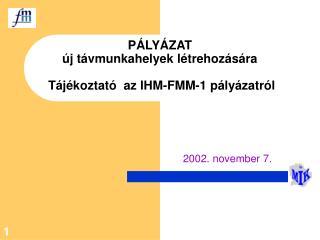 PÁLYÁZAT új távmunkahelyek létrehozására    Tájékoztató  az IHM-FMM-1 pályázatról
