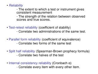Reliability 	-  The extent to which a test or instrument gives  consistent measurement