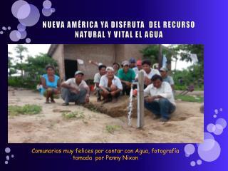 NUEVA AMÉRICA YA DISFRUTA  DEL RECURSO NATURAL Y VITAL EL AGUA