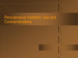 Percutaneous Insertion: Use and Contraindications