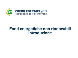 Fonti energetiche non rinnovabili Introduzione