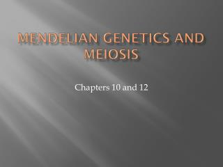 Mendelian Genetics and Meiosis