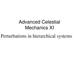 Advanced Celestial Mechanics XI