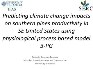 Carlos A. Gonzalez-Benecke School  of Forest Resources and Conservation University of Florida
