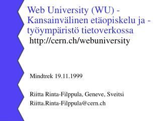Mindtrek 19.11.1999 Riitta Rinta-Filppula, Geneve, Sveitsi Riitta.Rinta-Filppula@cern.ch