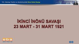 T.C. İnkılap Tarihi ve Atatürkçülük  İkinci İnönü Savaşı