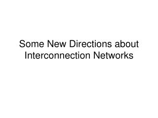 Some New Directions about Interconnection Networks