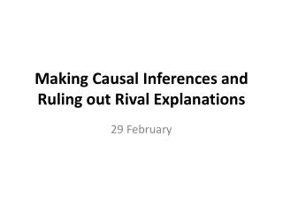 Making Causal Inferences and Ruling out Rival Explanations