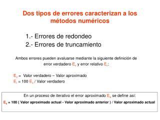 Dos tipos de errores caracterizan a los m�todos num�ricos