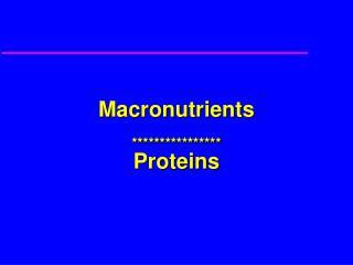 Macronutrients **************** Proteins