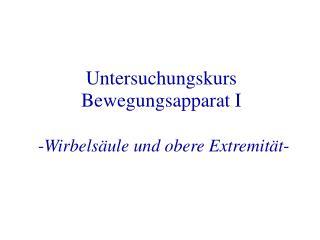 Untersuchungskurs Bewegungsapparat I - Wirbelsäule und obere Extremität -