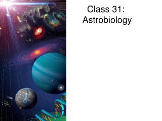 Class 31:  Astrobiology