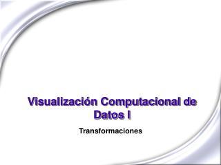 Visualización Computacional de Datos I