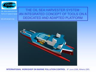 THE OIL SEA HARVESTER SYSTEM :  AN INTEGRATED CONCEPT OF TOOLS ON A DEDICATED AND ADAPTED PLATFORM