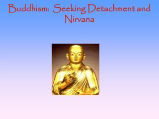 Buddhism:  Seeking Detachment and Nirvana