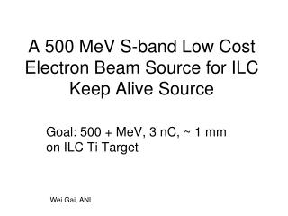 A  500  MeV S-band Low Cost Electron Beam  Source for ILC Keep Alive Source