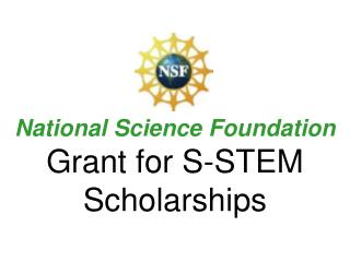 National Science Foundation  Grant for S-STEM Scholarships