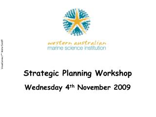 Strategic Planning Workshop Wednesday 4 th  November 2009