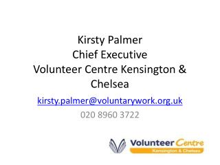 Kirsty Palmer Chief Executive Volunteer Centre Kensington & Chelsea