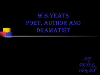 W.B.YEATS Poet, author AND dramatist