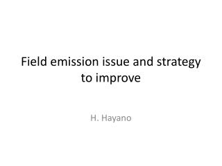 Field emission issue and strategy to improve