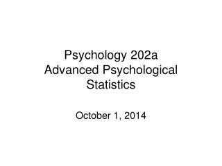 Psychology 202a Advanced Psychological Statistics