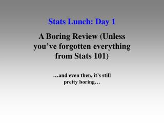 Stats Lunch: Day 1 A Boring Review (Unless you've forgotten everything from Stats 101)