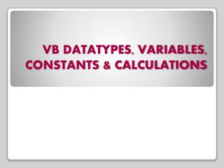 VB DATATYPES, VARIABLES, CONSTANTS & CALCULATIONS