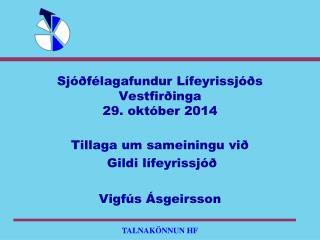 Sjóðfélagafundur Lífeyrissjóðs Vestfirðinga 29.  október  2014