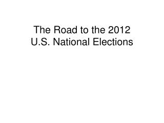 The Road to the 2012  U.S. National Elections