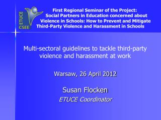 Multi-sectoral guidelines to tackle third-party violence and harassment at work  Warsaw, 26 April 2012  Susan Flocken ET