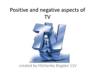 Positive and negative aspects of TV