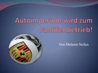 Autoimperium wird zum Familienbetrieb!