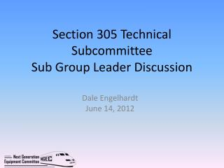 Section 305 Technical Subcommittee Sub Group Leader Discussion
