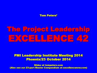 Tom Peters' The Project Leadership  EXCELLENCE 42 PMI Leadership Institute Meeting 2014