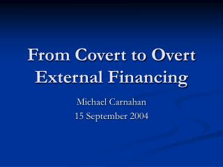 From Covert to Overt  External Financing